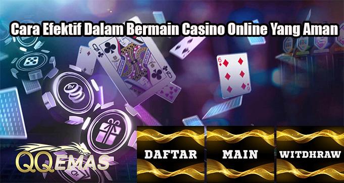 Cara Efektif Dalam Bermain Casino Online Yang Aman