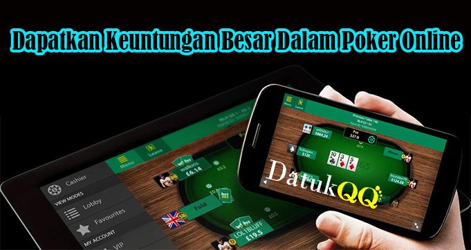 Dapatkan Keuntungan Besar Dalam Poker Online
