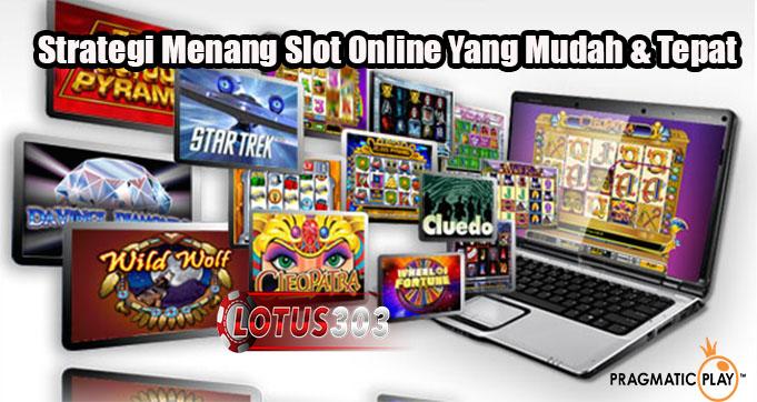 Strategi Menang Slot Online Yang Mudah & Tepat