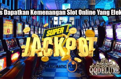 Tips Dapatkan Kemenangan Slot Online Yang Efektif